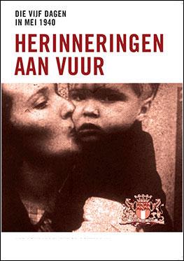 Die vijf dagen in mei 1940 – Herinnering aan vuur – Het bombardement op Rotterdam