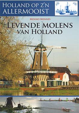 Holland op z'n allermooist – Levende Molens van Holland